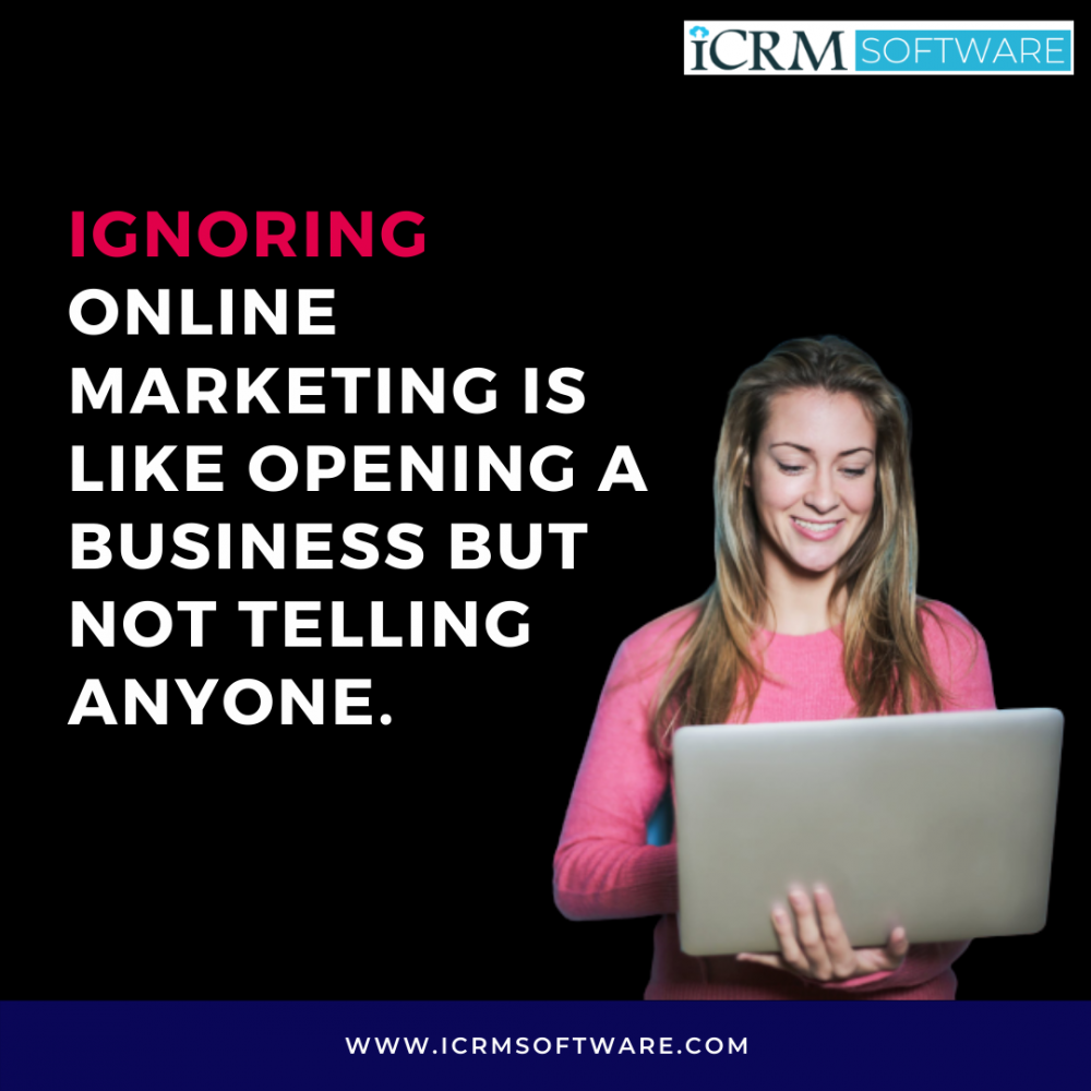 Ignoring online marketing is like opening a business but not telling anyone. - ICRM Software