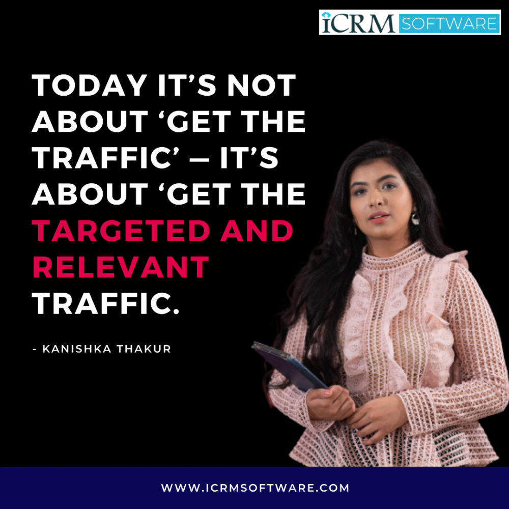 """India's most trending influencer and career counselor Ms. Kanishka Thakur says """"Today it's not about 'get the traffic' — it's about 'get the targeted and relevant traffic."""" - ICRM Software"""